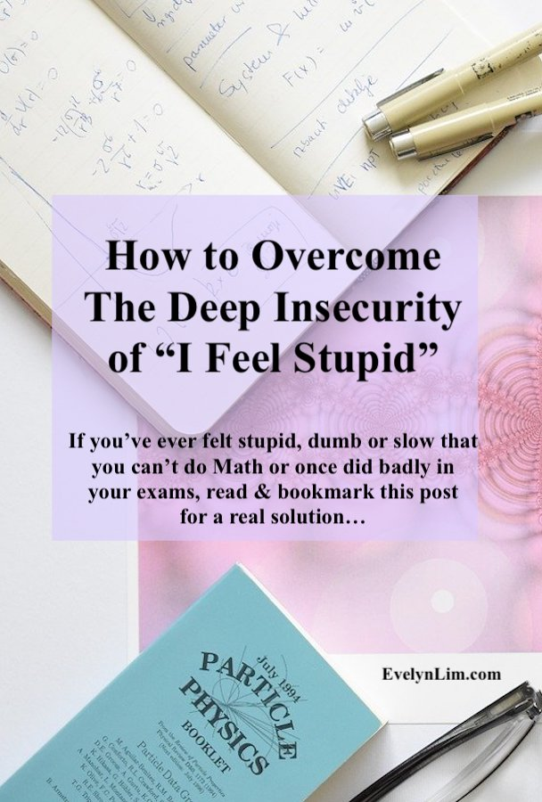 "How to overcome the deep insecurity and anxiety from ""I feel stupid"", ""I feel dumb"" or ""I am slow"""